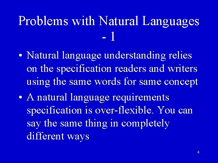 Problems with Natural Languages -1 • Natural language understanding relies on the specification readers