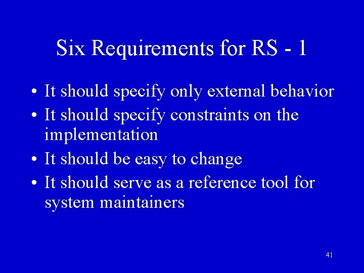 Six Requirements for RS - 1 • It should specify only external behavior •