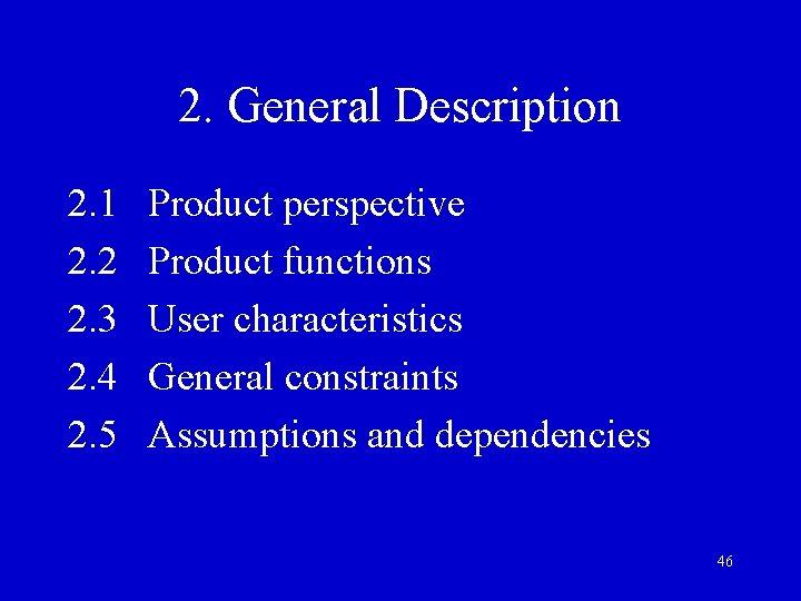 2. General Description 2. 1 2. 2 2. 3 2. 4 2. 5 Product