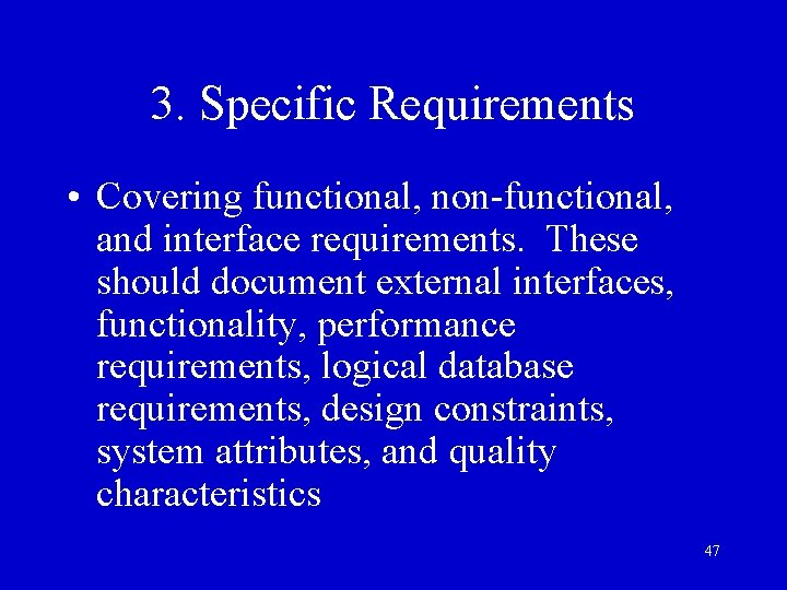3. Specific Requirements • Covering functional, non-functional, and interface requirements. These should document external