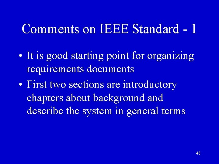 Comments on IEEE Standard - 1 • It is good starting point for organizing