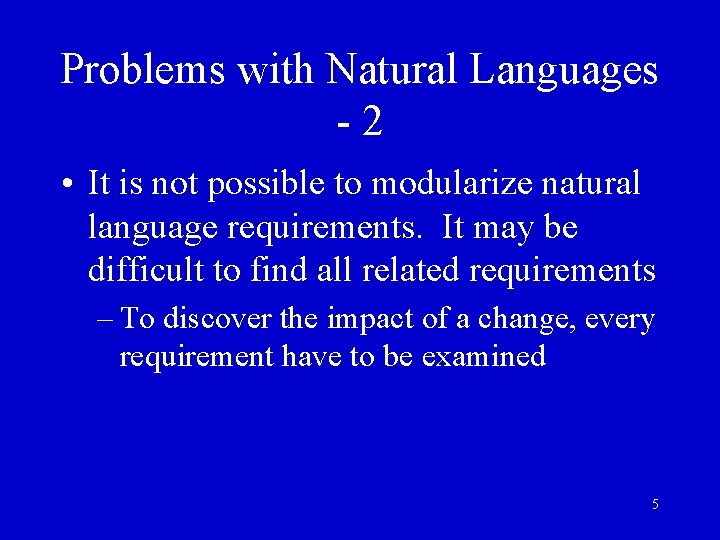 Problems with Natural Languages -2 • It is not possible to modularize natural language