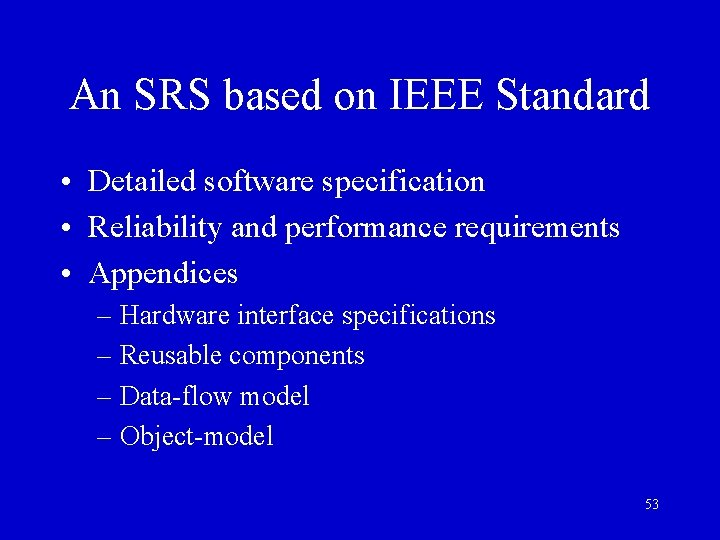 An SRS based on IEEE Standard • Detailed software specification • Reliability and performance