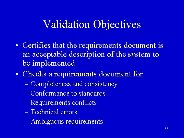 Validation Objectives • Certifies that the requirements document is an acceptable description of the