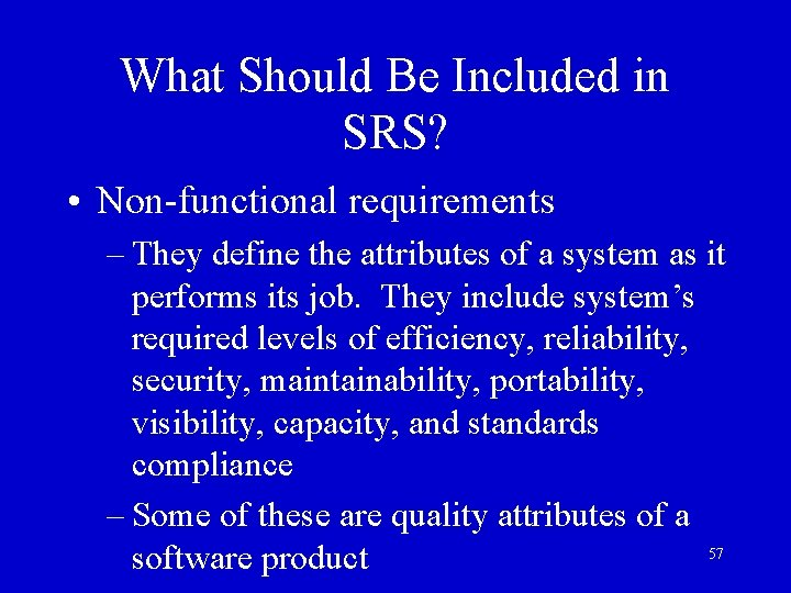 What Should Be Included in SRS? • Non-functional requirements – They define the attributes