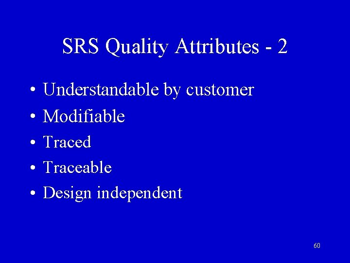 SRS Quality Attributes - 2 • Understandable by customer • Modifiable • Traced •