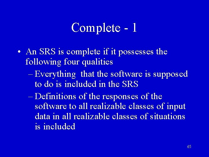 Complete - 1 • An SRS is complete if it possesses the following four