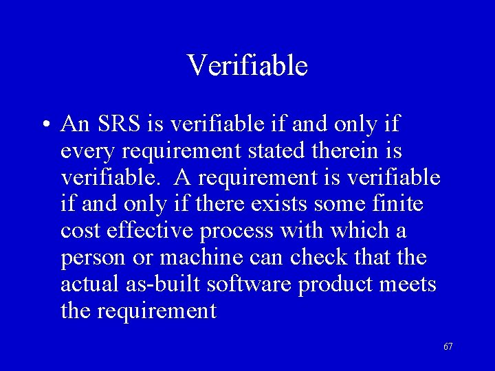 Verifiable • An SRS is verifiable if and only if every requirement stated therein
