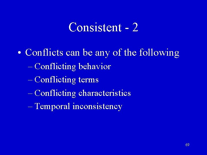 Consistent - 2 • Conflicts can be any of the following – Conflicting behavior