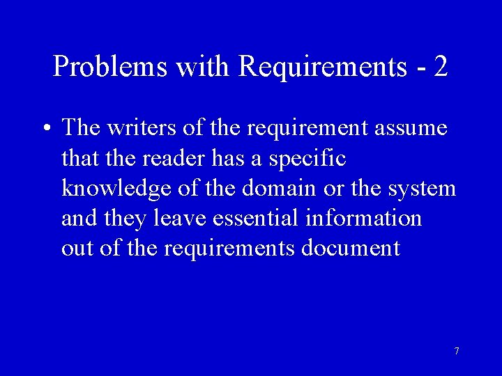 Problems with Requirements - 2 • The writers of the requirement assume that the