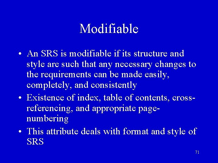 Modifiable • An SRS is modifiable if its structure and style are such that