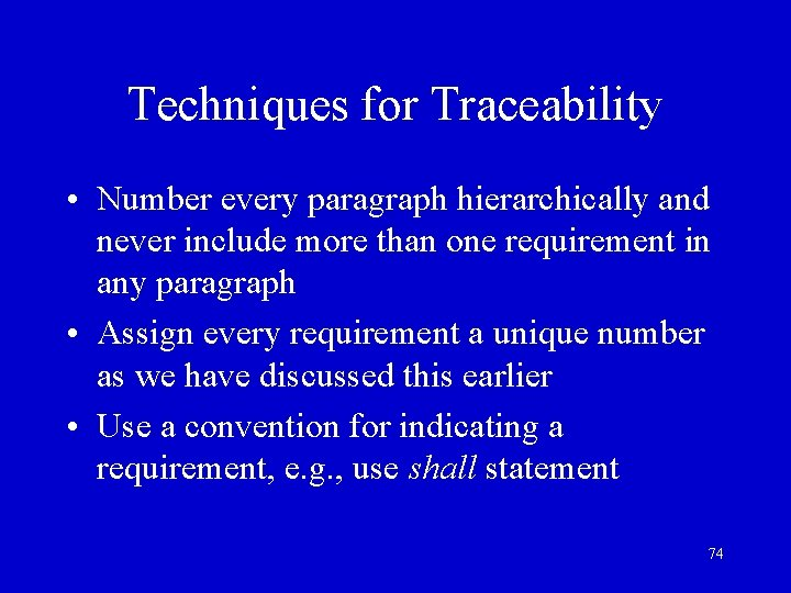 Techniques for Traceability • Number every paragraph hierarchically and never include more than one
