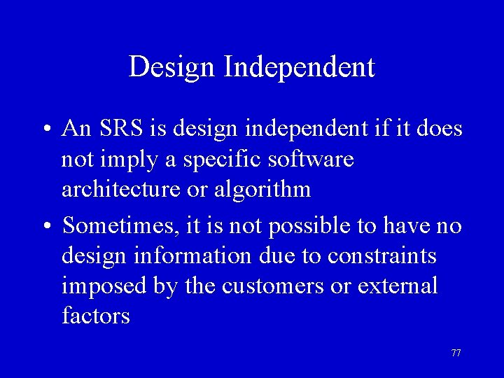 Design Independent • An SRS is design independent if it does not imply a