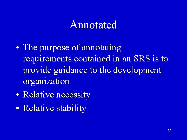 Annotated • The purpose of annotating requirements contained in an SRS is to provide