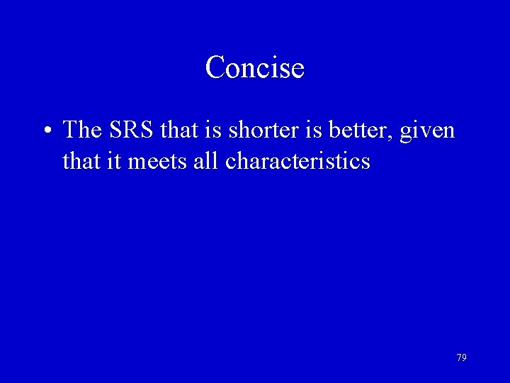 Concise • The SRS that is shorter is better, given that it meets all