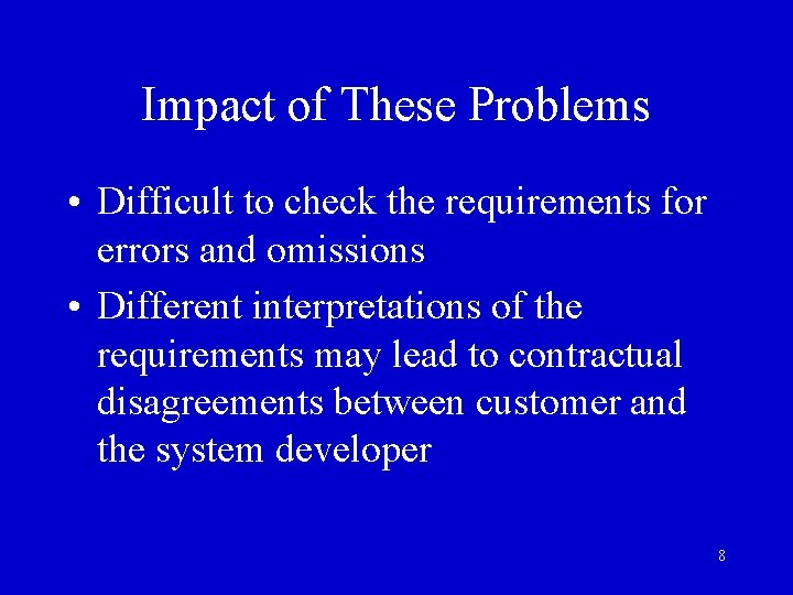 Impact of These Problems • Difficult to check the requirements for errors and omissions