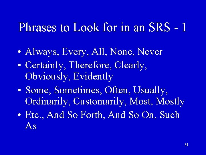 Phrases to Look for in an SRS - 1 • Always, Every, All, None,
