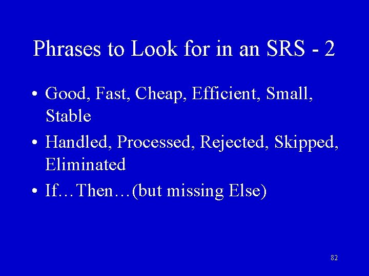 Phrases to Look for in an SRS - 2 • Good, Fast, Cheap, Efficient,