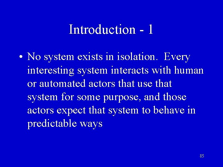 Introduction - 1 • No system exists in isolation. Every interesting system interacts with
