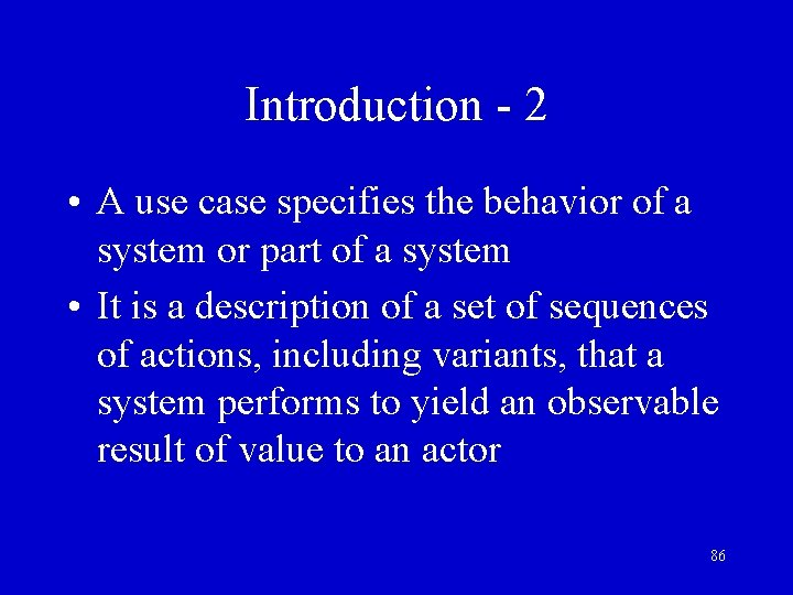 Introduction - 2 • A use case specifies the behavior of a system or