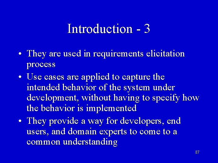 Introduction - 3 • They are used in requirements elicitation process • Use cases