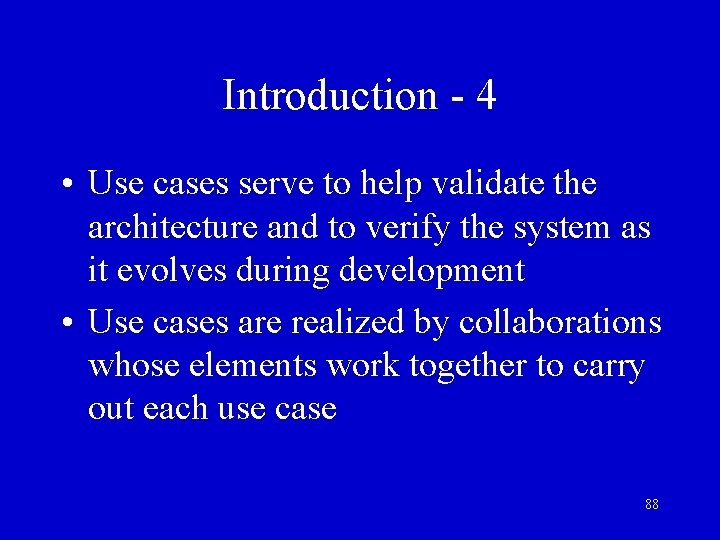 Introduction - 4 • Use cases serve to help validate the architecture and to
