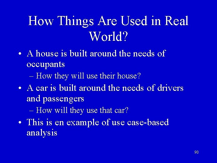 How Things Are Used in Real World? • A house is built around the