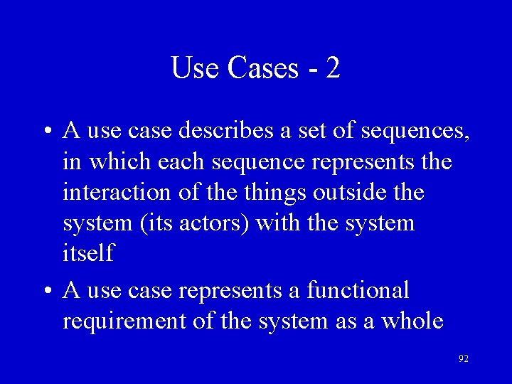 Use Cases - 2 • A use case describes a set of sequences, in