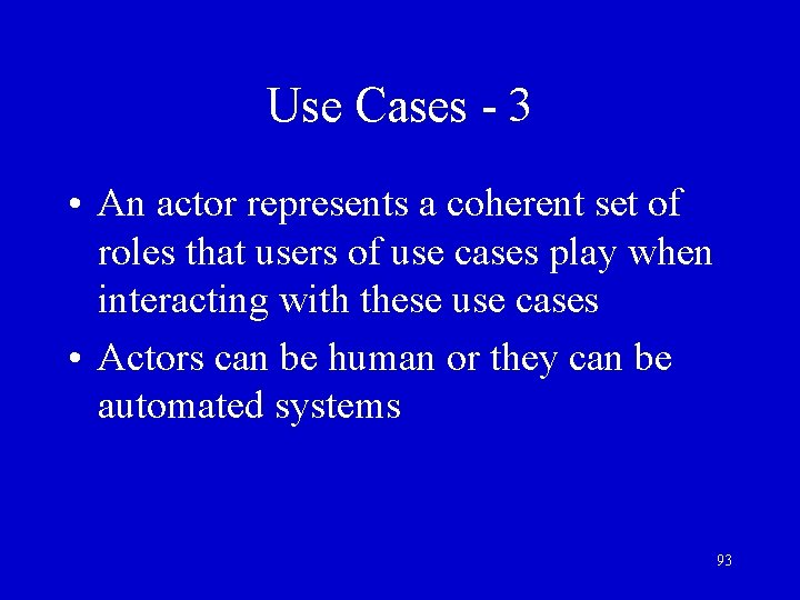 Use Cases - 3 • An actor represents a coherent set of roles that