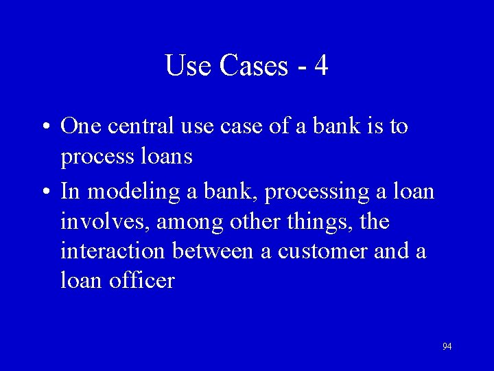 Use Cases - 4 • One central use case of a bank is to