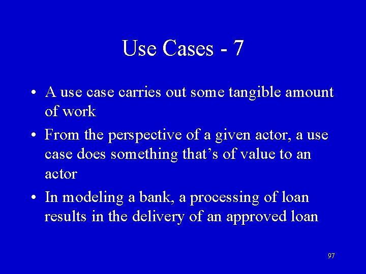 Use Cases - 7 • A use carries out some tangible amount of work