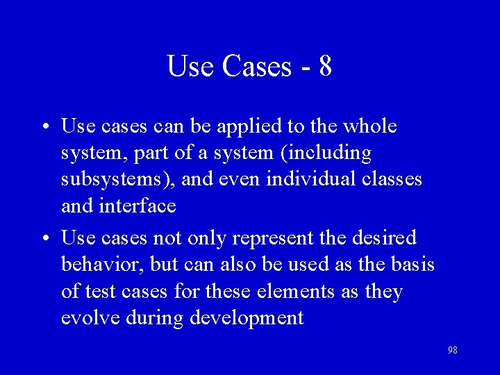 Use Cases - 8 • Use cases can be applied to the whole system,