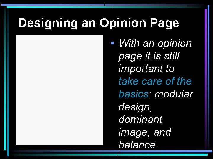 Designing an Opinion Page • With an opinion page it is still important to