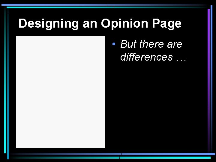 Designing an Opinion Page • But there are differences …