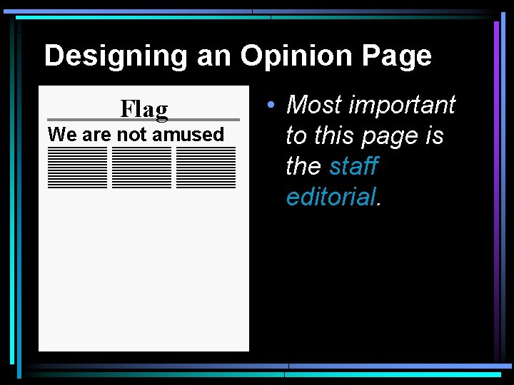 Designing an Opinion Page Flag We are not amused • Most important to this