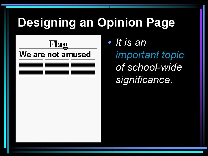 Designing an Opinion Page Flag We are not amused • It is an important