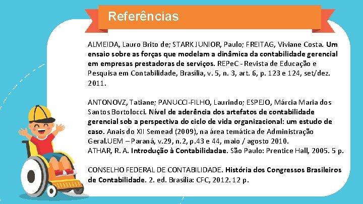 Referências ALMEIDA, Lauro Brito de; STARK JUNIOR, Paulo; FREITAG, Viviane Costa. Um ensaio sobre