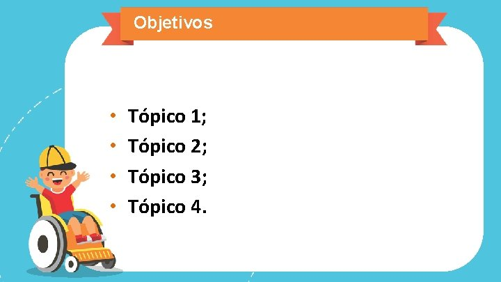 Objetivos • • Tópico 1; Tópico 2; Tópico 3; Tópico 4.