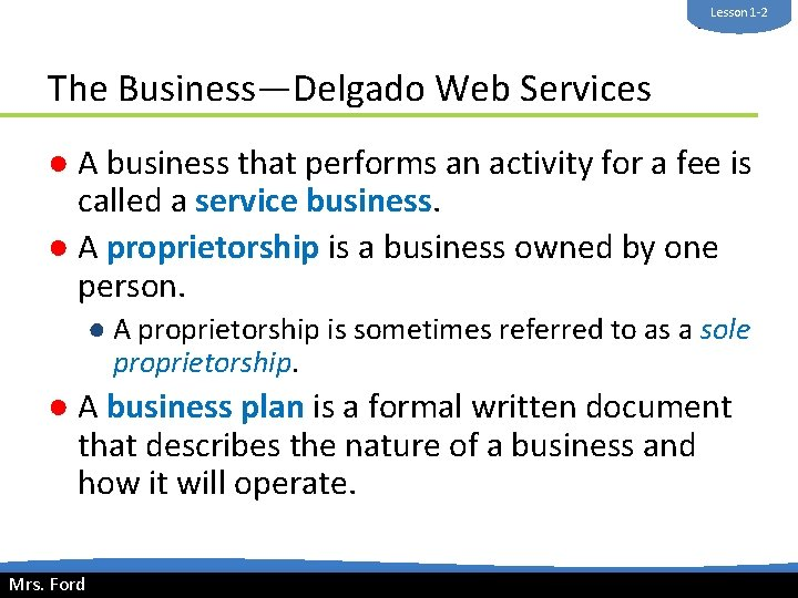 Lesson 1 -2 Mrs. Ford The Business—Delgado Web Services ● A business that performs