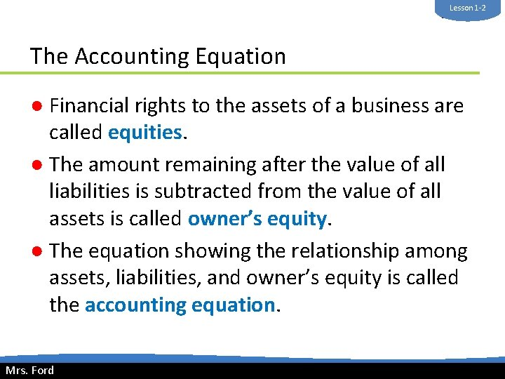 Lesson 1 -2 Mrs. Ford The Accounting Equation ● Financial rights to the assets