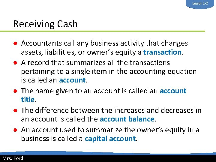 Lesson 1 -2 Mrs. Ford Receiving Cash ● Accountants call any business activity that
