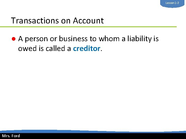 Lesson 1 -2 Mrs. Ford Transactions on Account ● A person or business to