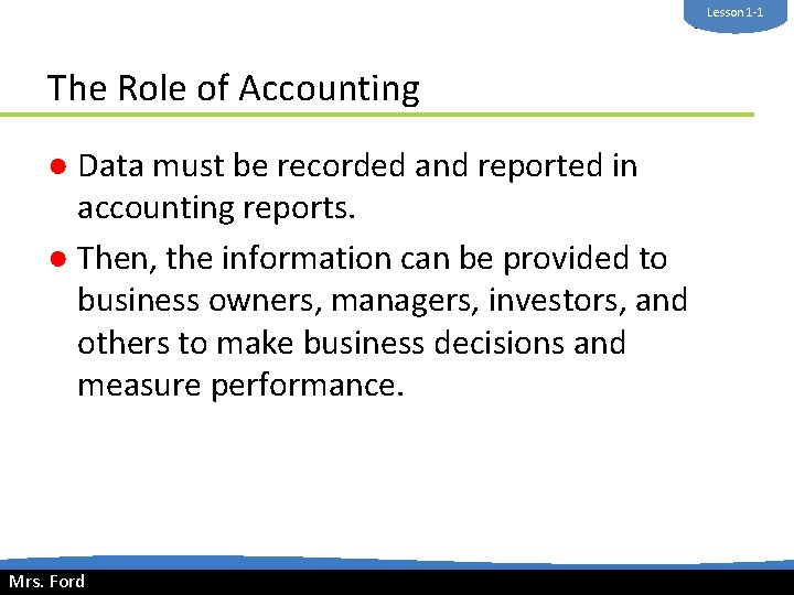Lesson 1 -1 Mrs. Ford The Role of Accounting ● Data must be recorded