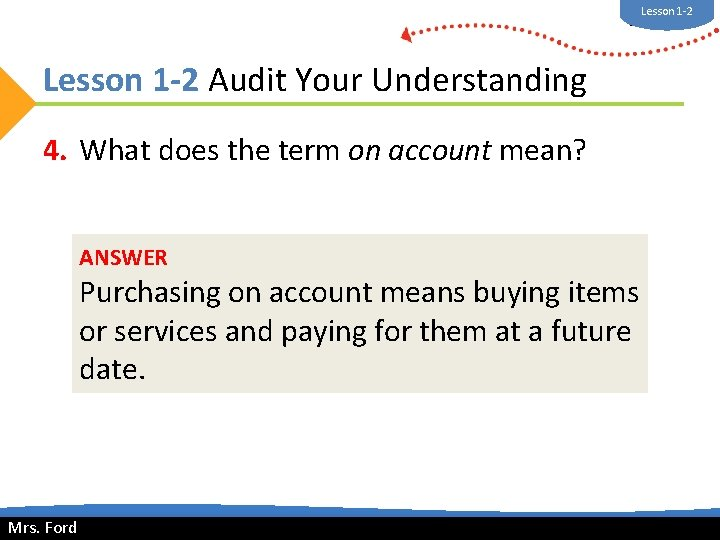 Lesson 1 -2 Mrs. Ford Lesson 1 -2 Audit Your Understanding 4. What does