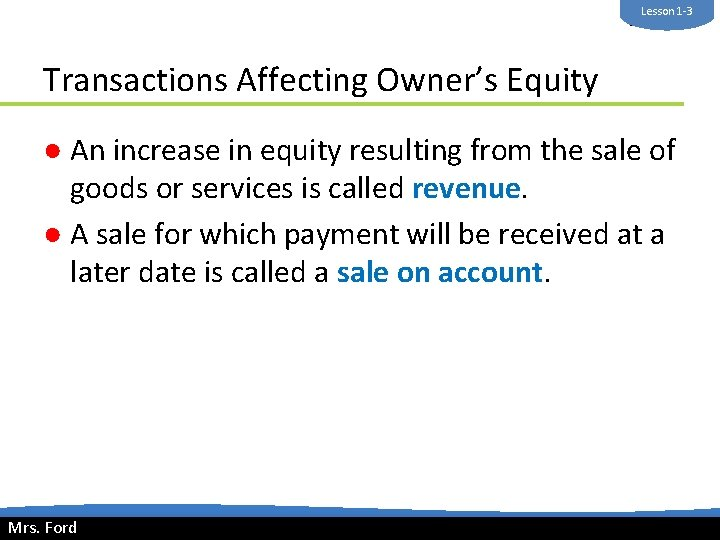 Lesson 1 -3 Mrs. Ford Transactions Affecting Owner's Equity ● An increase in equity