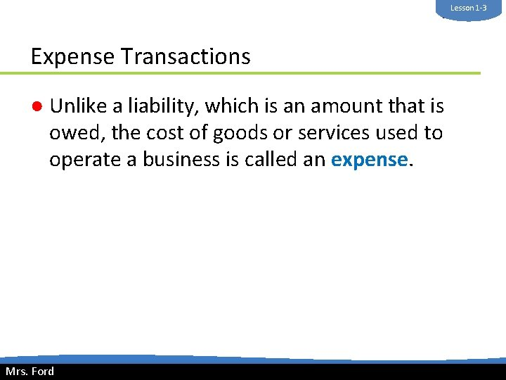Lesson 1 -3 Mrs. Ford Expense Transactions ● Unlike a liability, which is an