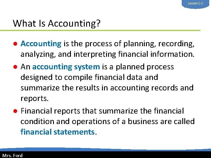 Lesson 1 -1 Mrs. Ford What Is Accounting? ● Accounting is the process of