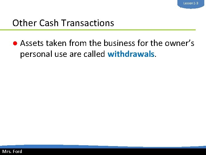 Lesson 1 -3 Mrs. Ford Other Cash Transactions ● Assets taken from the business
