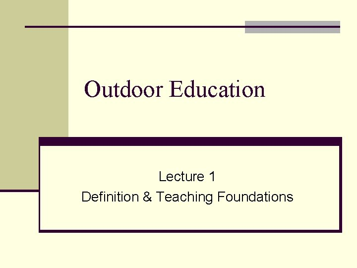 Outdoor Education Lecture 1 Definition & Teaching Foundations