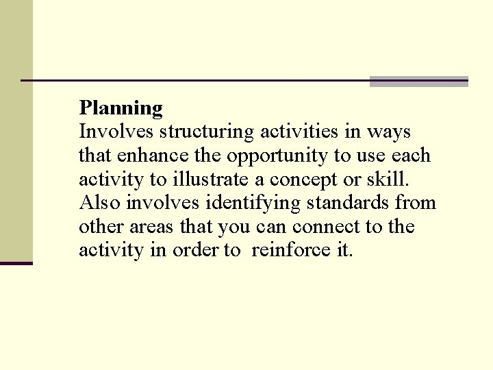 Planning Involves structuring activities in ways that enhance the opportunity to use each activity